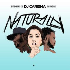 DJ Carisma...- Naturally Feat. BJ The Chicago Kid & Casey Veggies