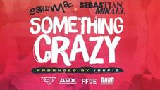 """Earlly Mac Feat. Sebastian Mikael - """"Something Crazy"""" (Official Music Video)"""