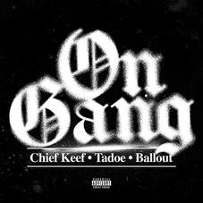 "Chief Keef, Ballout & Tadoe Unite For ""On Gang"""