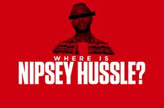 """Where Is Nipsey Hussle? Tracking His Movements Since """"Mailbox Money"""""""