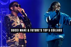 Gucci Mane & Future's Top 5 Collabs