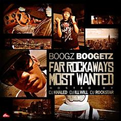 Boogz Boogetz - Far Rockaway's Most Wanted (Hosted By DJ Khaled, D