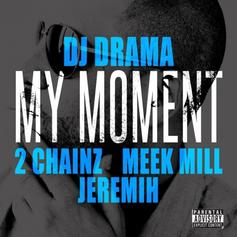 DJ Drama - My Moment Feat. 2 Chainz, Meek Mill & and Jeremih