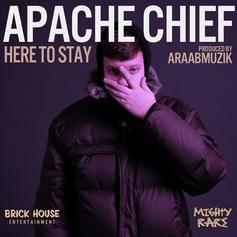 Apache Chief - Here To Stay  (Prod. By araabMUZIK)