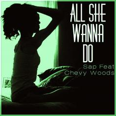 Sap - All She Wanna Do Feat. Chevy Woods