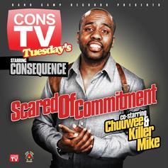 Consequence - Scared Of Commitment Feat. Chuuwee & Killer Mike