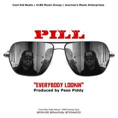 Pill - Everybody Lookin  (Prod. By Peso Piddy)