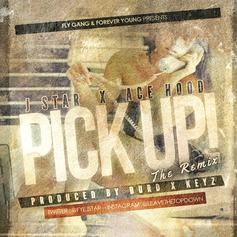 J Star - Pick Up (Remix) Feat. Ace Hood