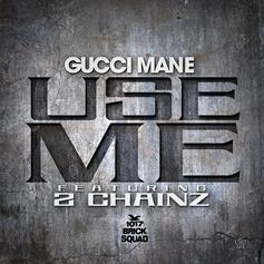 Gucci Mane - Use Me Feat. 2 Chainz