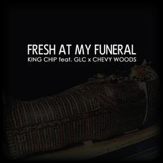 King Chip - Fresh At My Funeral Feat. GLC & Chevy Woods