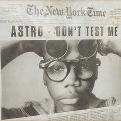 Astro - Don't Test Me
