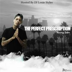 Young Sam - The Perfect Prescription (Hosted by DJ Louie Styles)