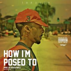 Thr33zy - How I'm Posed To  (Prod. By Krack Beatz)