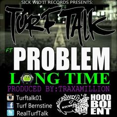 Turf Talk - Long Time  Feat. Problem (Prod. By Traxamillion)