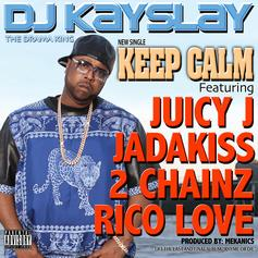 DJ Kay Slay - Keep Calm  Feat. Juicy J, Jadakiss, 2 Chainz & Rico Love (Prod. By The MeKanics)