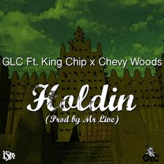 GLC - Holdin Feat. King Chip & Chevy Woods