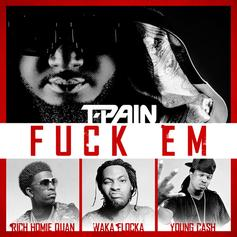 T-Pain - Fuck Em  Feat. Rich Homie Quan, Waka Flocka & Young Ca$h (Prod. By KE on the Track)