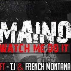 Maino - Watch Me Do It [Tags] Feat. T.I. & French Montana