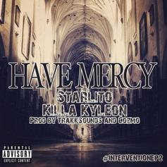 Starlito - Have Mercy  Feat. Killa Kyleon (Prod. By TrakkSounds & Cozmo)