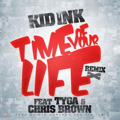 Kid Ink - Time Of Your Life (Remix)  Feat. Tyga & Chris Brown (Prod. By Ned Cameron & Kid Ink)