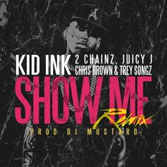 Kid Ink - Show Me (Remix) Feat. Juicy J, 2 Chainz, Trey Songz & Chris Brown