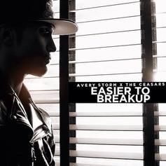 Avery Storm - Easier to Breakup  (Prod. By The Ceasars)