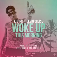 Kid Ink - Woke Up This Morning Feat. Devin Cruise