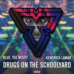 Blue The Misfit - Drugs On The Schoolyard Feat. Kendrick Lamar