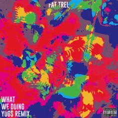 YOG$ - What We Doing (Remix) Feat. FAT TREL & Tracy T