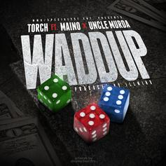 Torch - Waddup  Feat. Maino & Uncle Murda (Prod. By !llmind)