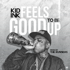 Kid Ink - Feels Good To Be Up  (Prod. By The Runners)