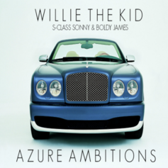 Willie The Kid - Azure Ambitions Feat. S-Class Sonny & Boldy James