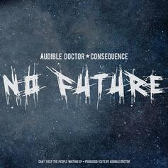 Consequence - No Future  (Prod. By Audible Doctor)