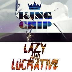 King Chip - Lazy And Lucrative