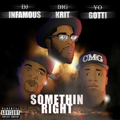 DJ Infamous - Somethin Right  Feat. Big K.R.I.T. & Yo Gotti (Prod. By Big K.R.I.T.)