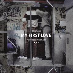 Bryant Dope - My First Love  (Prod. By Hannibal King)