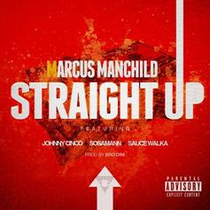 Marcus Manchild - STR8 UP Feat. Johnny Cinco, Sosamann & Sauce Walka