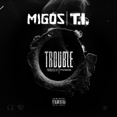 Migos - Trouble  Feat. T.I.