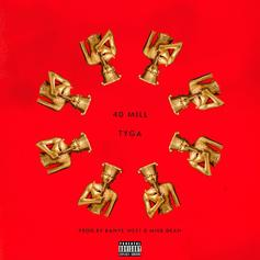 Tyga - 40 Mill  (Prod. By Kanye West & Mike Dean)