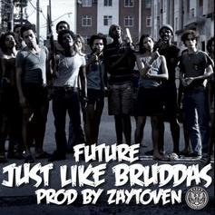 Future - Just Like Bruddas  (Prod. By Zaytoven)