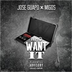 Jose Guapo - Who Want It Feat. Migos