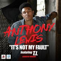 Anthony Lewis - It's Not My Fault (Acoustic Version) Feat. T.I.