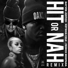Rayven Justice - Hit Or Nah (Remix) Feat. French Montana & Keyshia Cole