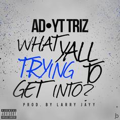 AD - What Y'all Tryin To Get Into Feat. YT Triz (Prod. By larry jayy)