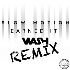 Wash - Slow Motion / Earned It (Remix)