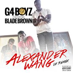 G4 Boyz - Alexander Wang (Remix) Feat. Blade Brown