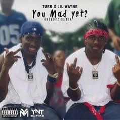 Turk - You Mad Yet? (Remix) Feat. Lil Wayne