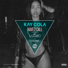 Kay Cola - Have 2 Call Feat. Iamsu! & Kool John