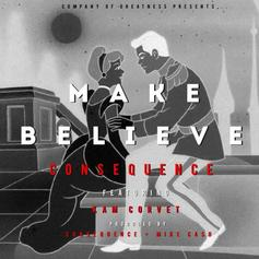 Consequence - Make Believe Feat. Kam Corvet