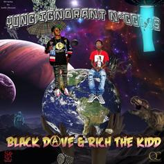 Black Dave - Yung Ignorant Niggas Feat. Rich The Kid